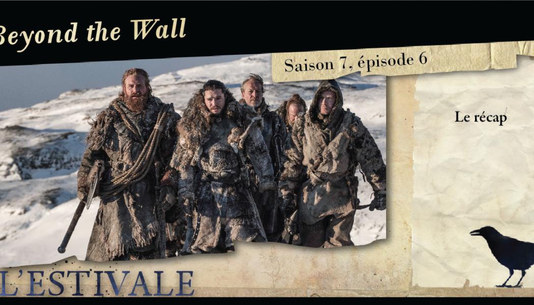 Saison 7, épisode 6 : Beyond the Wall