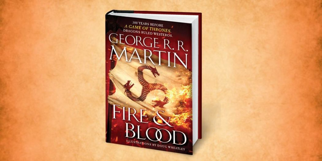 « Fire and Blood », le nouveau livre de George R. R. Martin, arrive le 20 novembre !