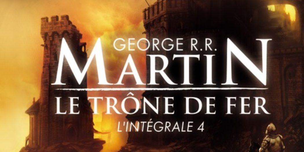 Le Trône de Fer, l'intégrale 4 aux éditions J'ai Lu (couverture : Marc Simonetti)
