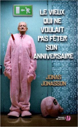Le vieux qui ne voulait pas fêter son anniversaire par Jonas JONASSON aux éditions Presse de la Cité