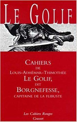 Couverture de Cahiers de Louis-Adhémar-Timothée Le Golif, dit Borgnefesse, capitaine de la flibuste
