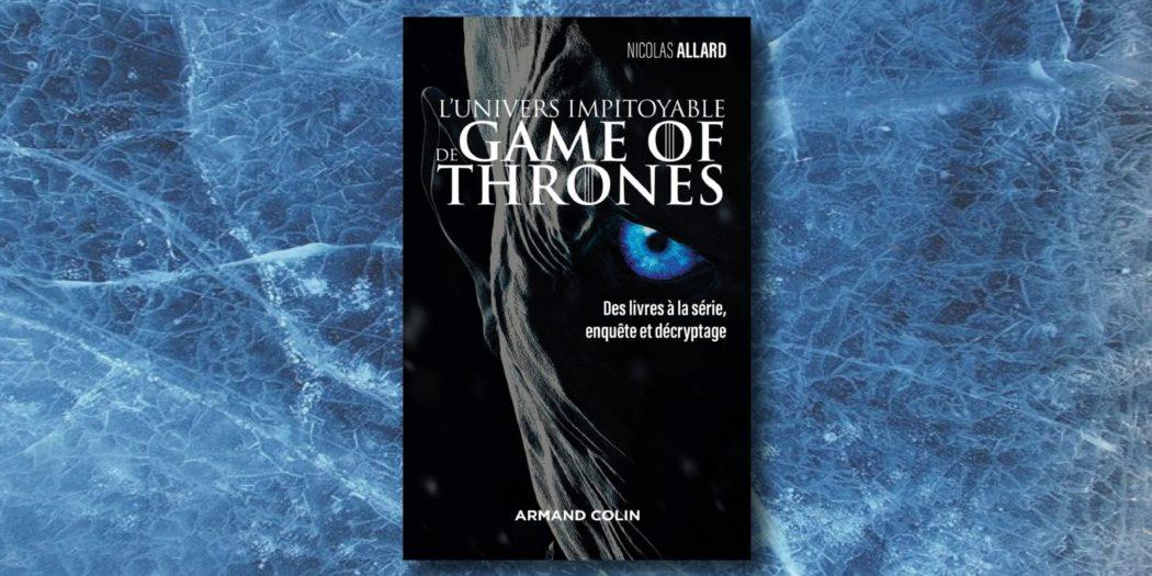 """[On teste pour vous] """"L'univers impitoyable de Game of Thrones : des livres à la série, enquête et décryptage"""", par Nicolas Allard"""