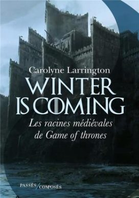 "Couverture ""Winter is coming. Les racines médiévales de Game of Thrones"""