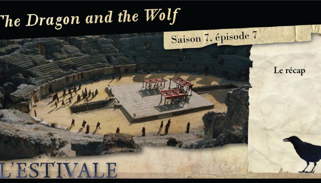 Saison 7, épisode 7 : The Dragon and The Wolf