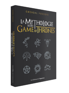 Couverture «La Mythologie selon Game of Thrones » G. Fossois. © Les éditions de lOpportun , 2019