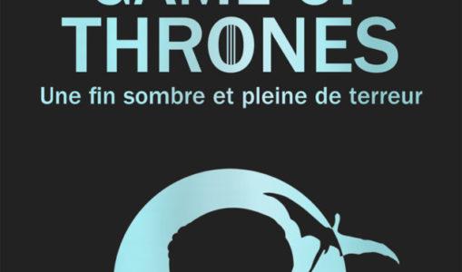 On teste pour vous « Game of Thrones : une fin sombre et pleine de terreur »