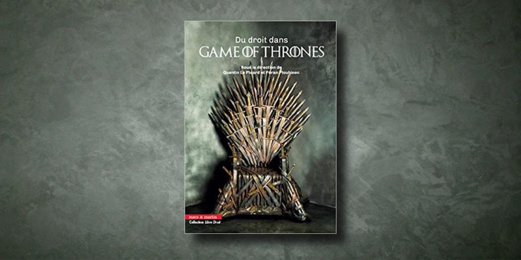 [On teste pour vous] «Du droit dans Game of Thrones»