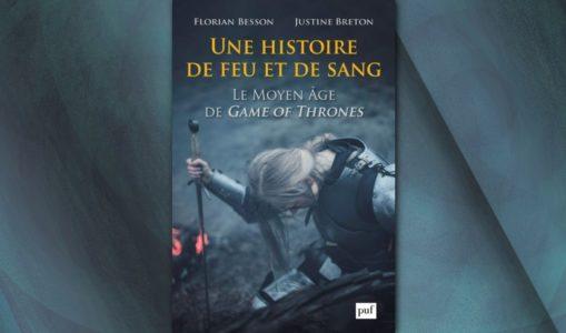 [On teste pour vous] Une histoire de feu et de sang – Le Moyen Âge de Game of Thrones