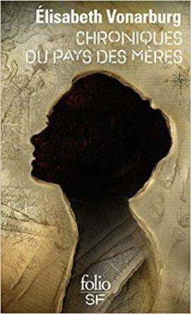 Chroniques du Pays des Mères, d'Elisabeth Vonarburg, aux éditions FolioSF