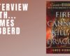 Interview : James Hibberd (Fire Cannot Kill a Dragon)