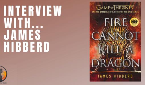 Interview : James Hibberd (Fire Cannot Kill a Dragon)