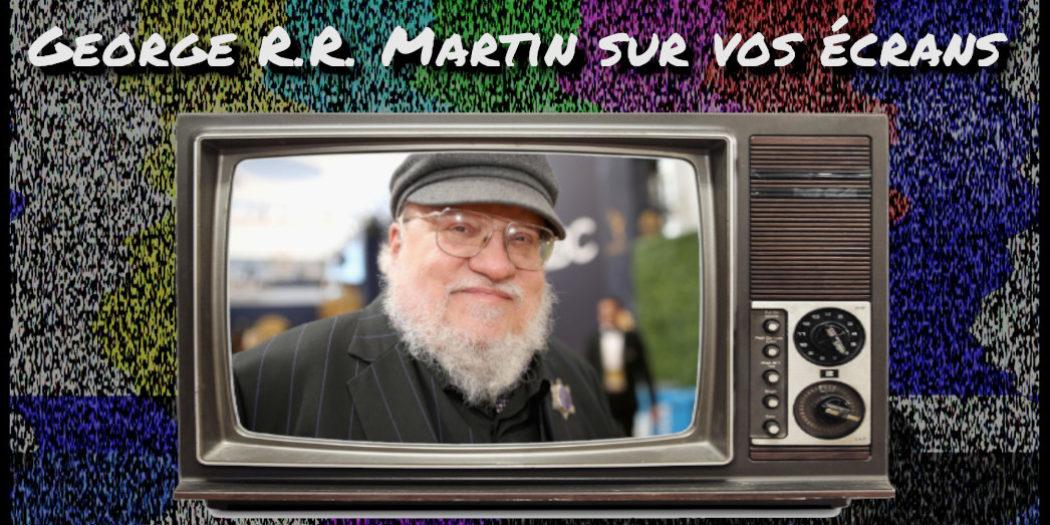 George R.R. Martin et les adaptations TV/Ciné : une pluie de projets