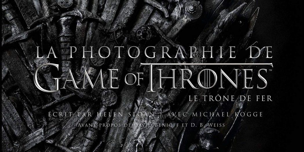 [On teste pour vous] «La photographie de Game of Thrones»